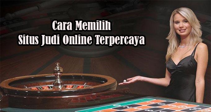 Cara Memilih Situs Judi Online Terpercaya